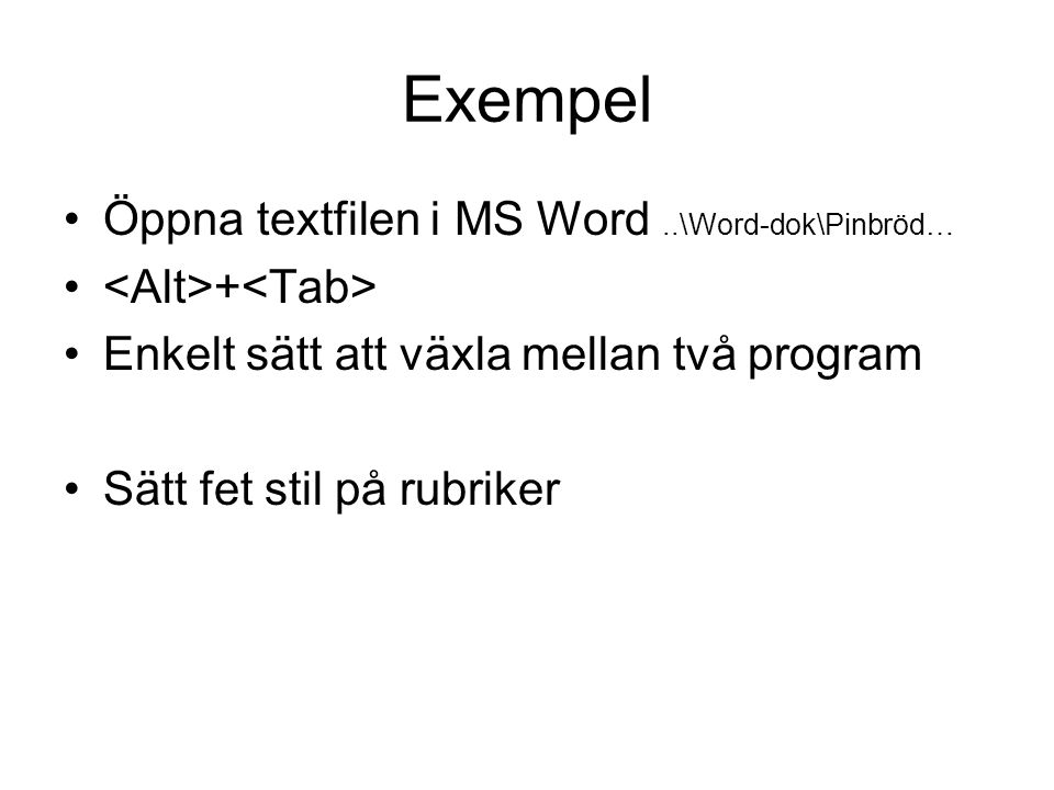 Exempel Öppna textfilen i MS Word ..\Word-dok\Pinbröd…