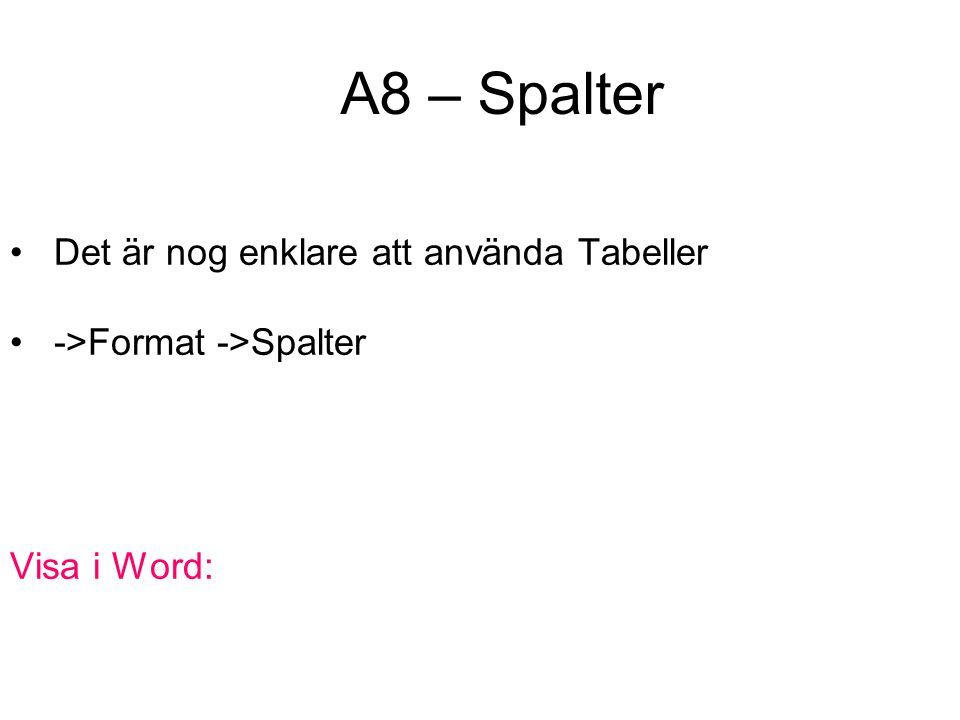 A8 – Spalter Det är nog enklare att använda Tabeller