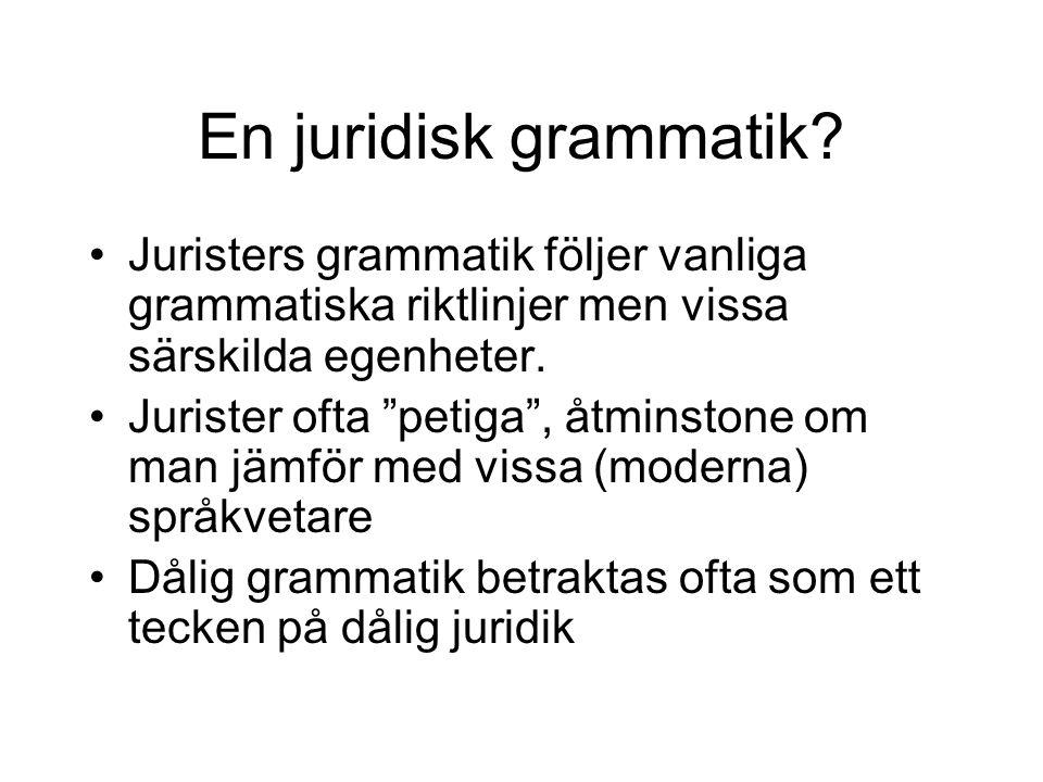 En juridisk grammatik Juristers grammatik följer vanliga grammatiska riktlinjer men vissa särskilda egenheter.