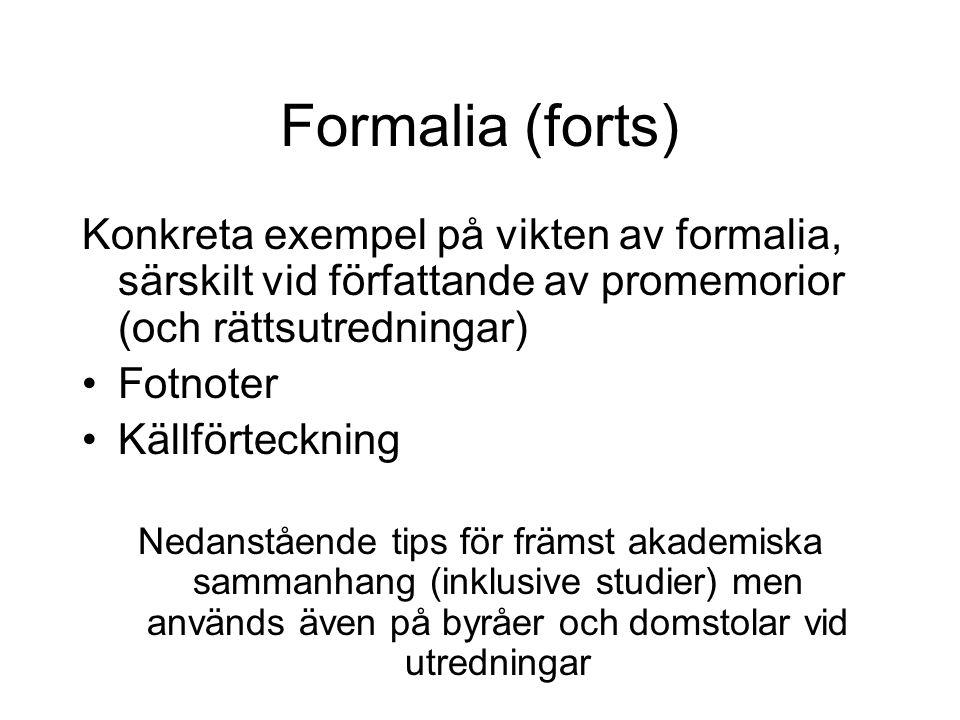 Formalia (forts) Konkreta exempel på vikten av formalia, särskilt vid författande av promemorior (och rättsutredningar)