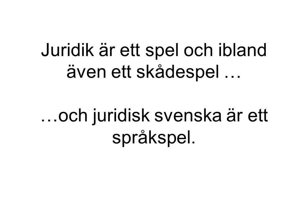 Juridik är ett spel och ibland även ett skådespel … …och juridisk svenska är ett språkspel.