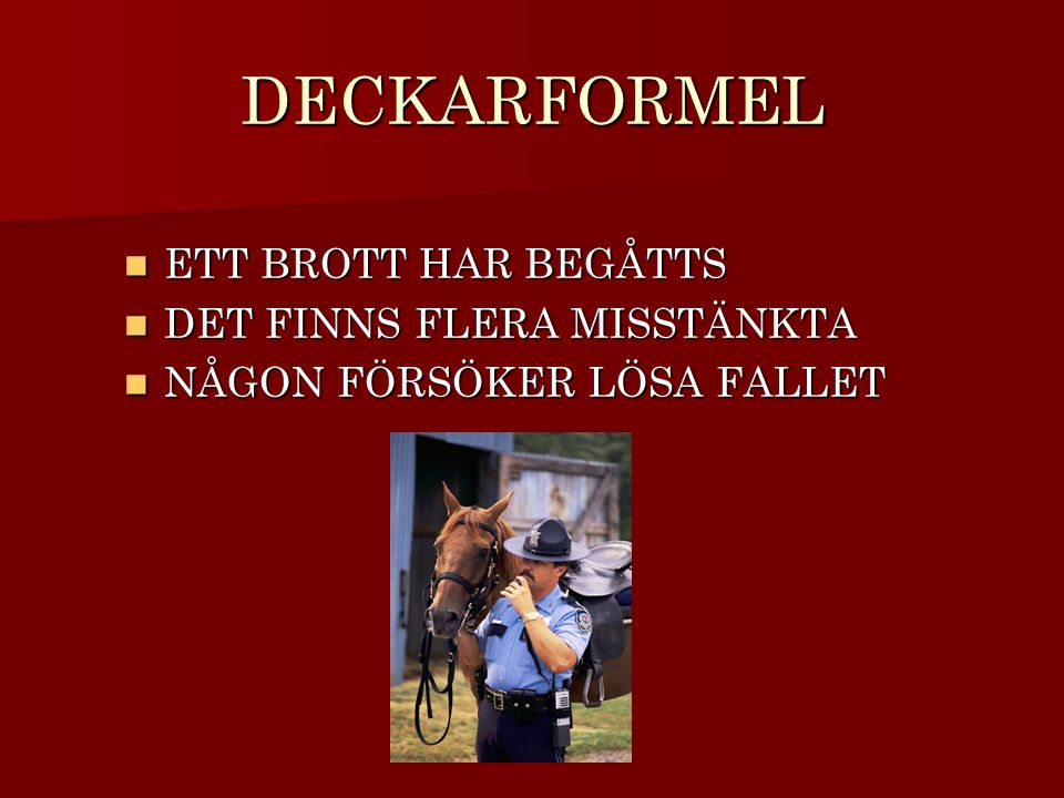 DECKARFORMEL ETT BROTT HAR BEGÅTTS DET FINNS FLERA MISSTÄNKTA