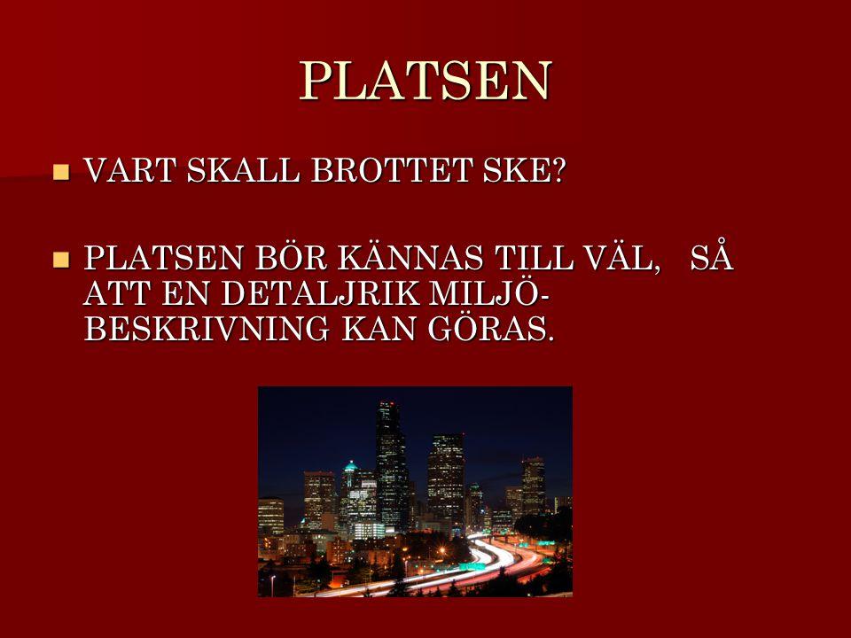 PLATSEN VART SKALL BROTTET SKE