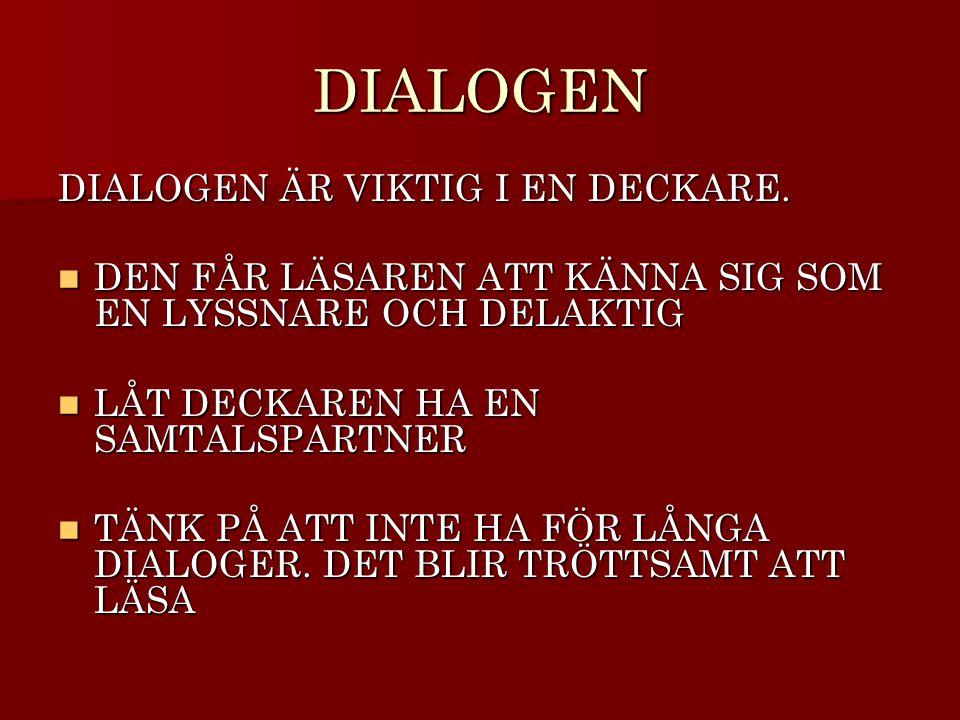 DIALOGEN DIALOGEN ÄR VIKTIG I EN DECKARE.