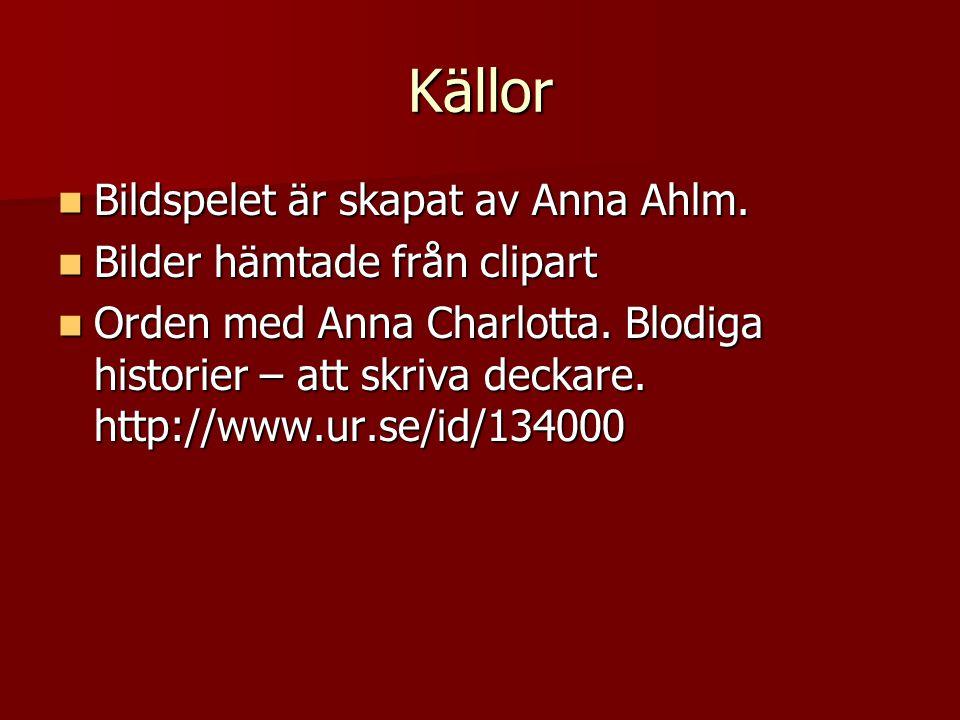 Källor Bildspelet är skapat av Anna Ahlm. Bilder hämtade från clipart