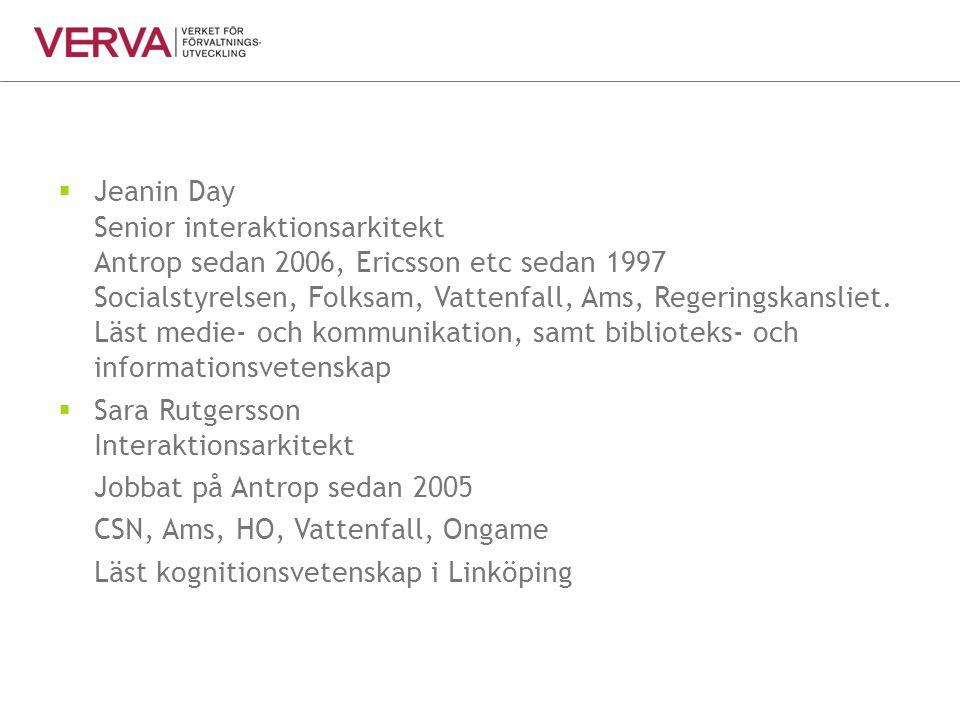 Jeanin Day Senior interaktionsarkitekt Antrop sedan 2006, Ericsson etc sedan 1997 Socialstyrelsen, Folksam, Vattenfall, Ams, Regeringskansliet. Läst medie- och kommunikation, samt biblioteks- och informationsvetenskap