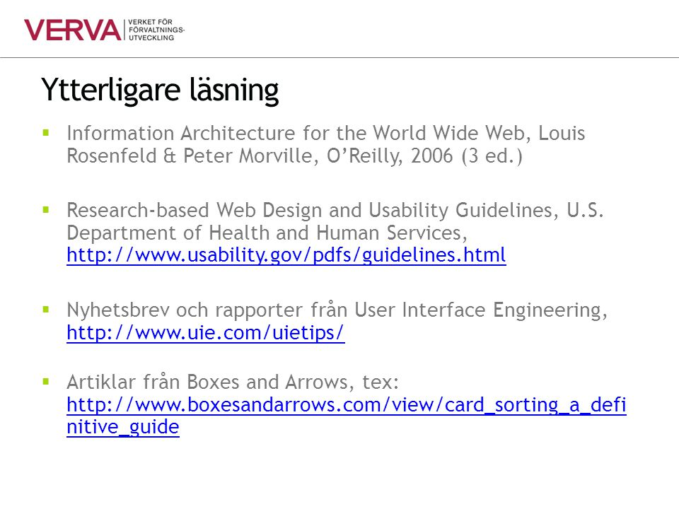 Ytterligare läsning Information Architecture for the World Wide Web, Louis Rosenfeld & Peter Morville, O'Reilly, 2006 (3 ed.)