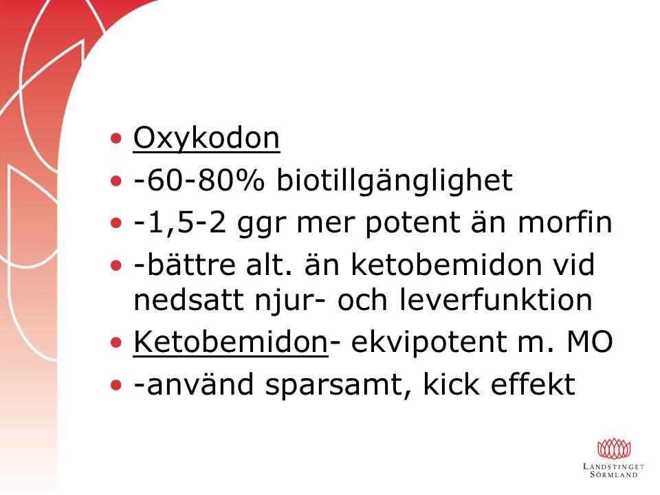 Oxykodon -60-80% biotillgänglighet. -1,5-2 ggr mer potent än morfin. -bättre alt. än ketobemidon vid nedsatt njur- och leverfunktion.