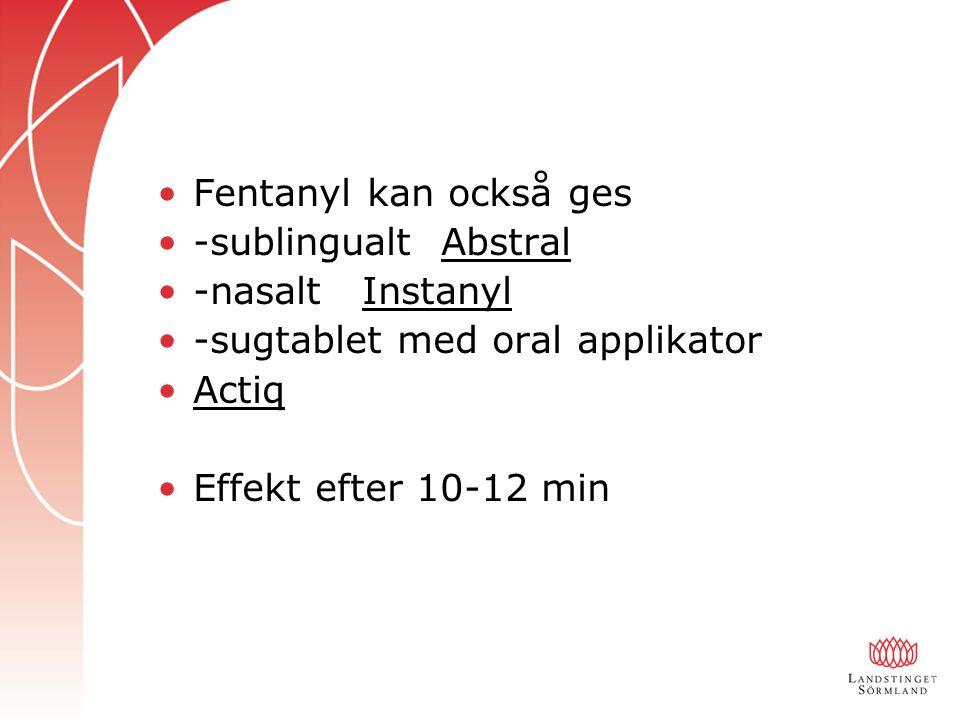 Fentanyl kan också ges -sublingualt Abstral. -nasalt Instanyl. -sugtablet med oral applikator.