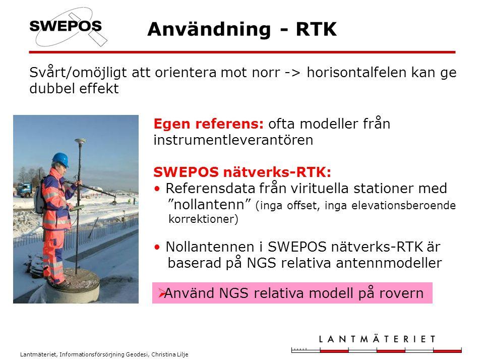 Användning - RTK Svårt/omöjligt att orientera mot norr -> horisontalfelen kan ge dubbel effekt.