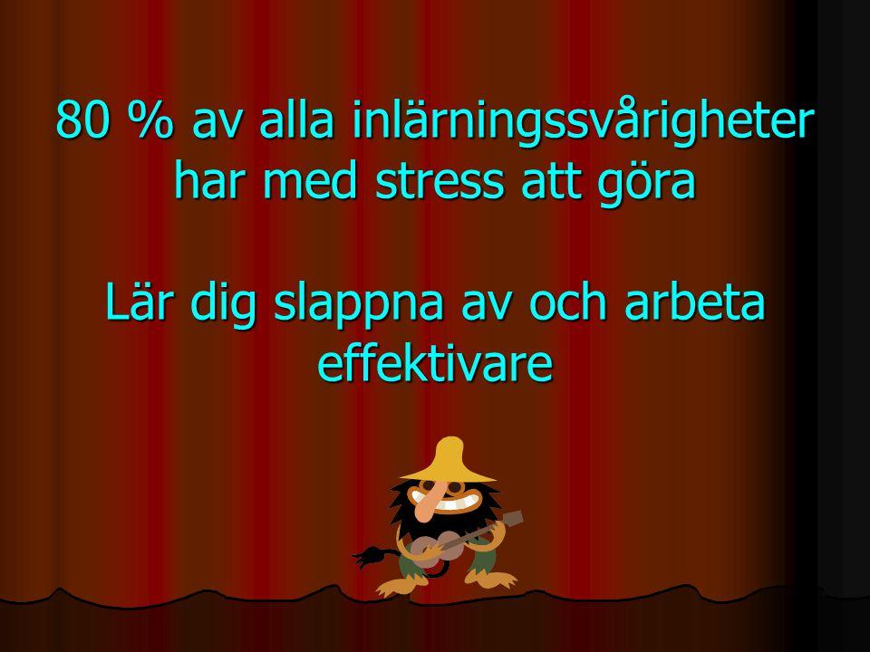 80 % av alla inlärningssvårigheter har med stress att göra Lär dig slappna av och arbeta effektivare