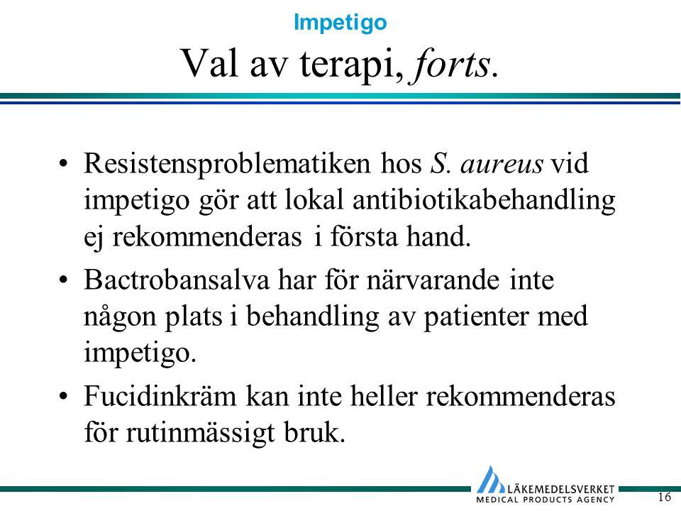 Val av terapi, forts. Resistensproblematiken hos S. aureus vid impetigo gör att lokal antibiotikabehandling ej rekommenderas i första hand.