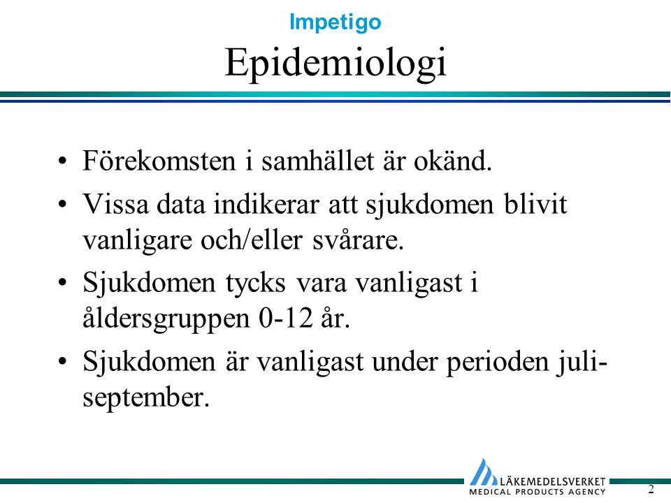 Epidemiologi Förekomsten i samhället är okänd.