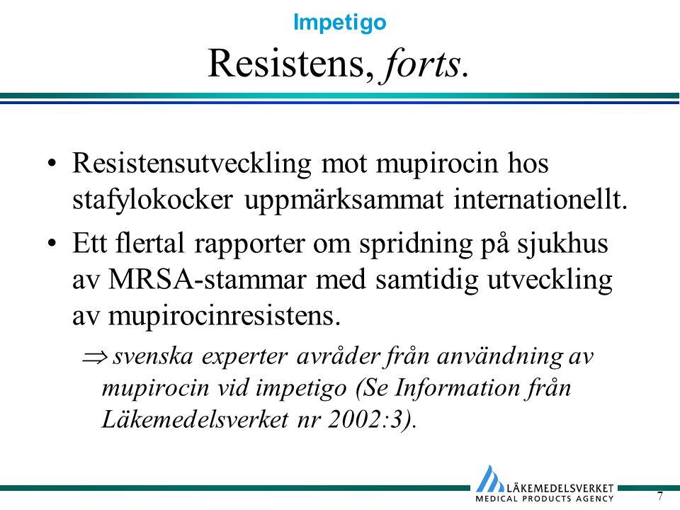 Resistens, forts. Resistensutveckling mot mupirocin hos stafylokocker uppmärksammat internationellt.