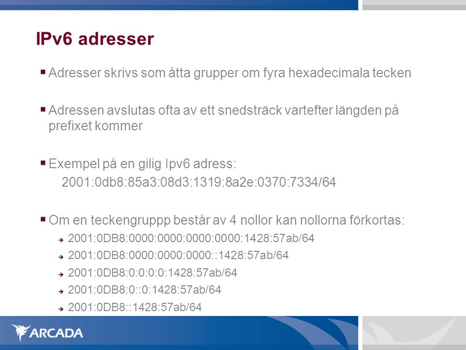 IPv6 adresser Adresser skrivs som åtta grupper om fyra hexadecimala tecken.