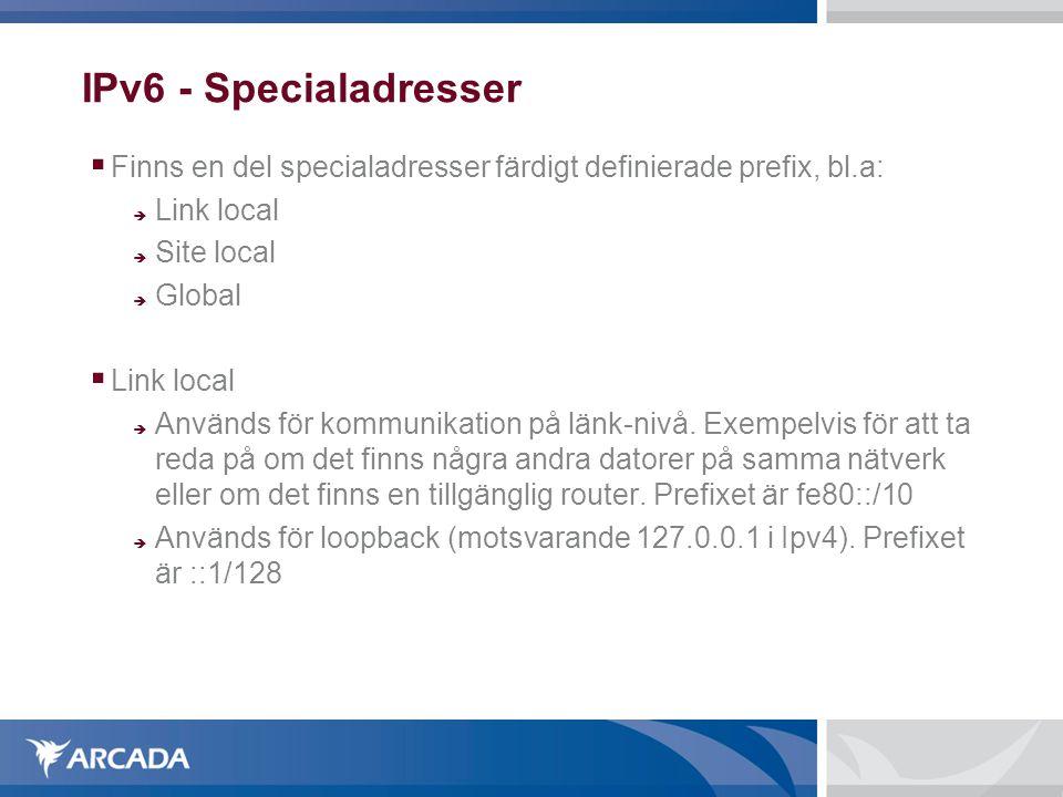 IPv6 - Specialadresser Finns en del specialadresser färdigt definierade prefix, bl.a: Link local. Site local.