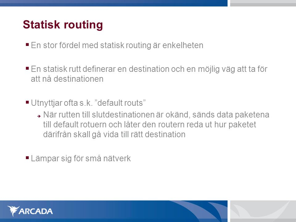 Statisk routing En stor fördel med statisk routing är enkelheten