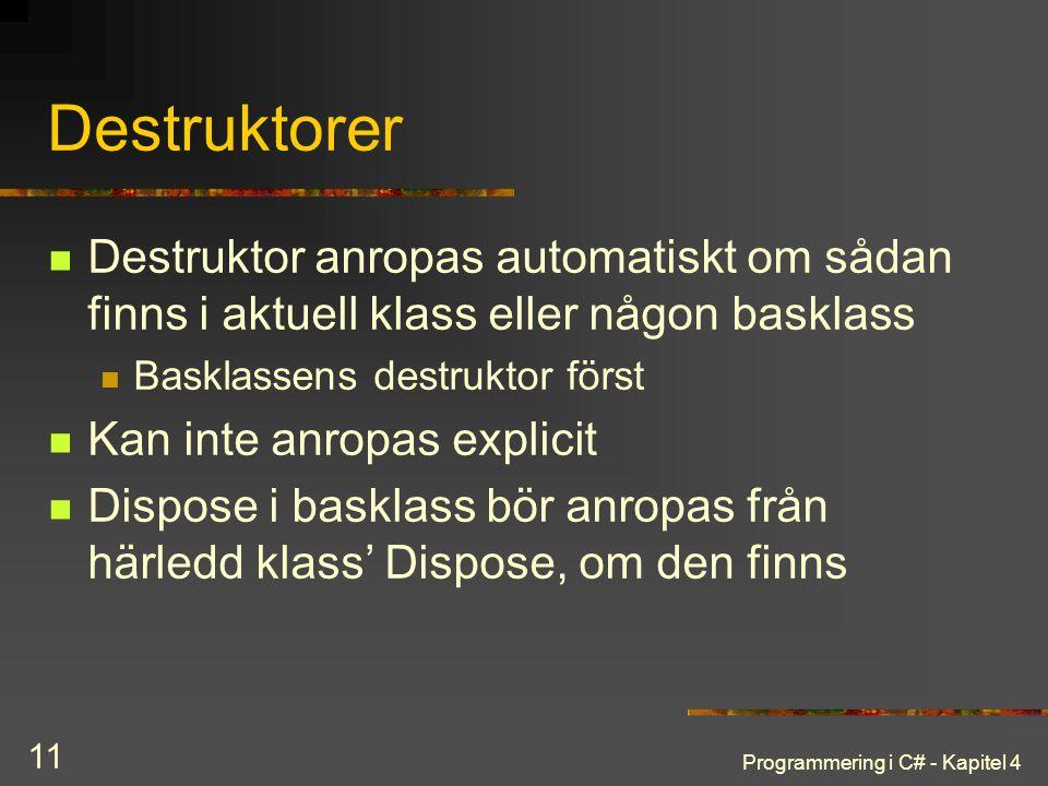 Destruktorer Destruktor anropas automatiskt om sådan finns i aktuell klass eller någon basklass. Basklassens destruktor först.