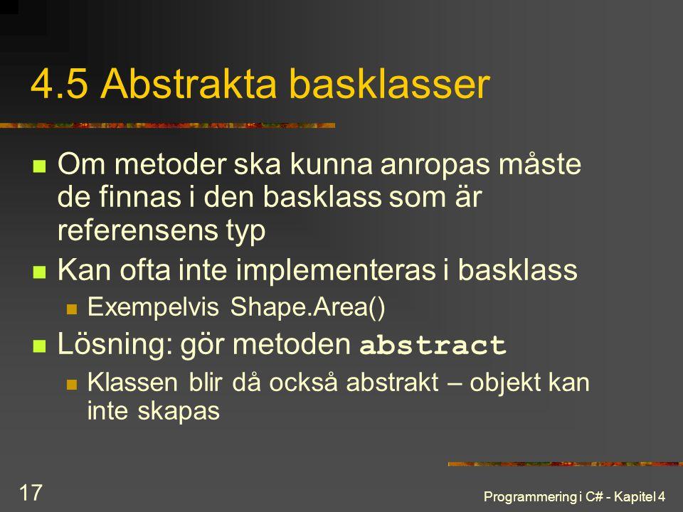 4.5 Abstrakta basklasser Om metoder ska kunna anropas måste de finnas i den basklass som är referensens typ.