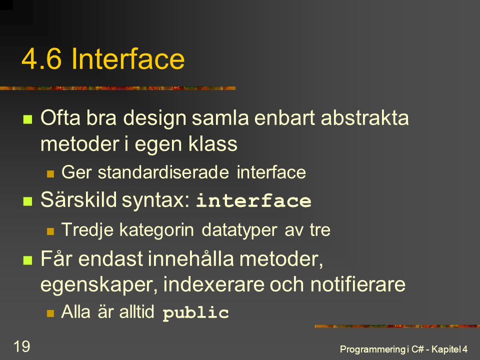4.6 Interface Ofta bra design samla enbart abstrakta metoder i egen klass. Ger standardiserade interface.