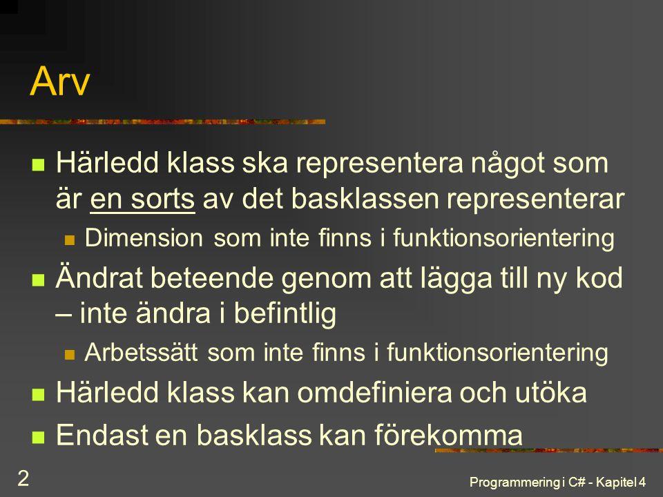 Arv Härledd klass ska representera något som är en sorts av det basklassen representerar. Dimension som inte finns i funktionsorientering.