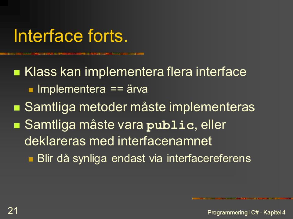 Interface forts. Klass kan implementera flera interface