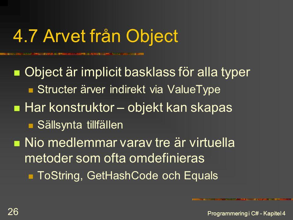 4.7 Arvet från Object Object är implicit basklass för alla typer