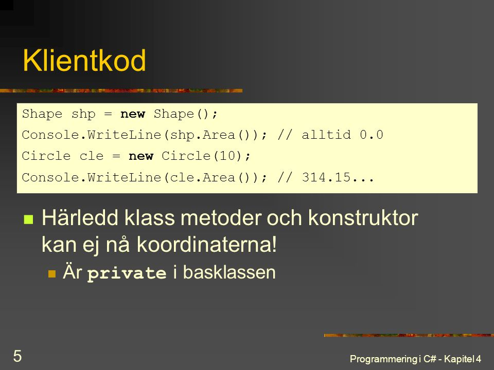 Klientkod Shape shp = new Shape(); Console.WriteLine(shp.Area()); // alltid 0.0. Circle cle = new Circle(10);