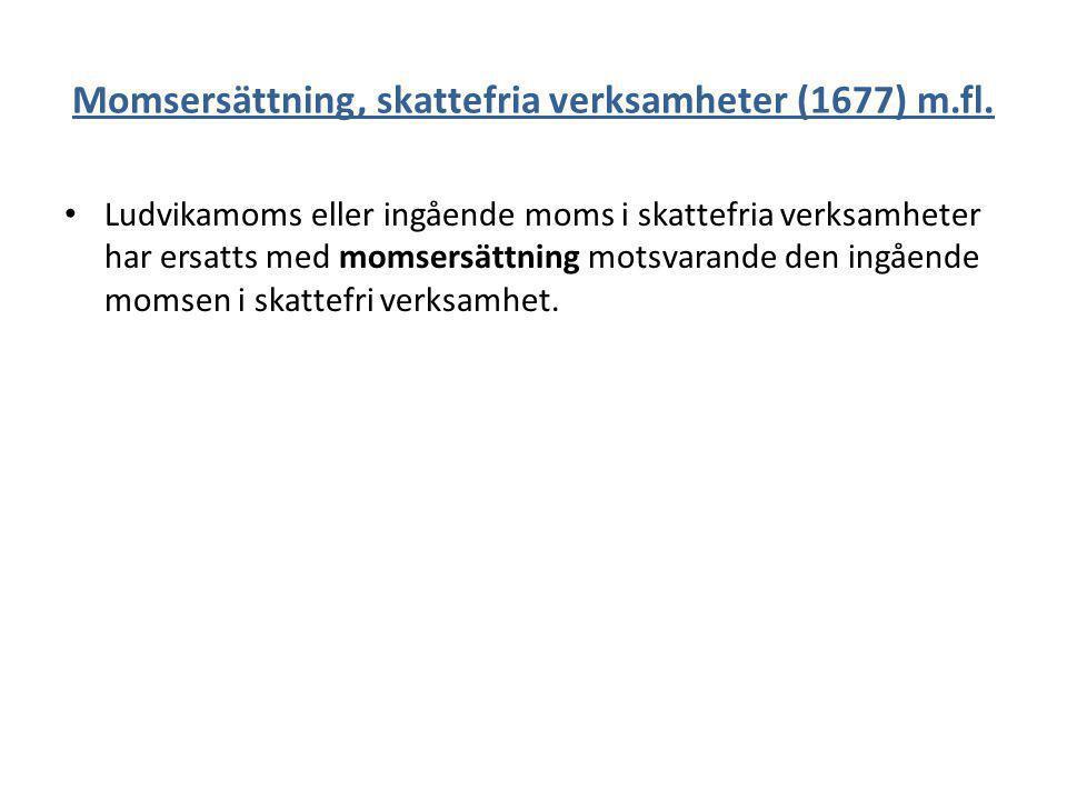 Momsersättning, skattefria verksamheter (1677) m.fl.
