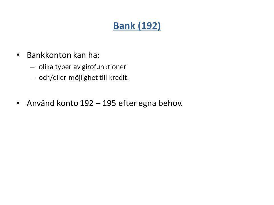 Bank (192) Bankkonton kan ha: Använd konto 192 – 195 efter egna behov.