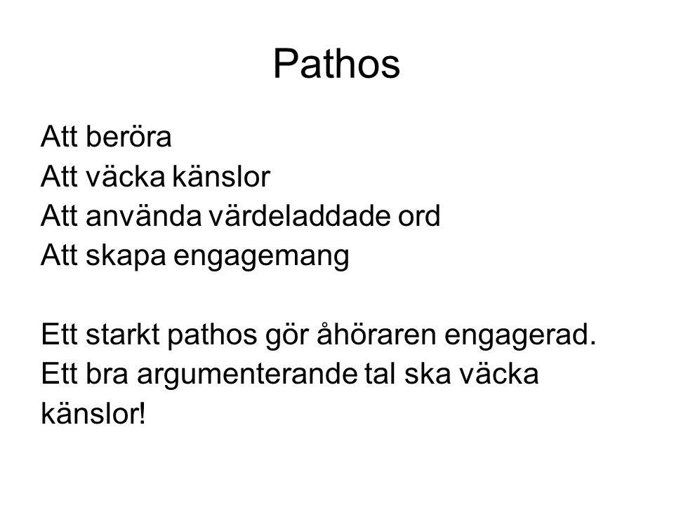 Pathos Att beröra Att väcka känslor Att använda värdeladdade ord