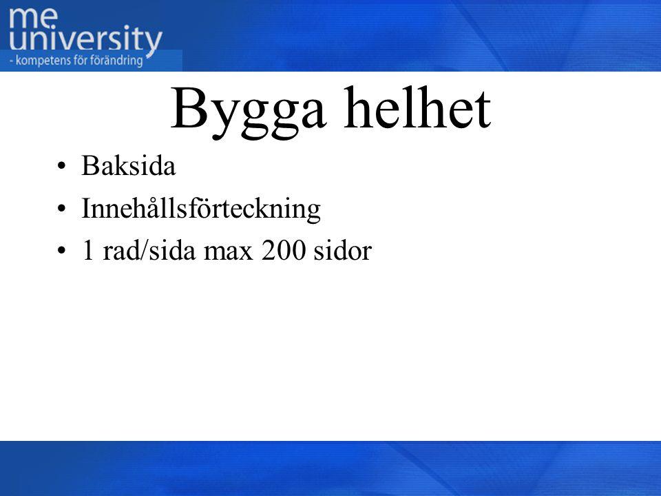Bygga helhet Baksida Innehållsförteckning 1 rad/sida max 200 sidor
