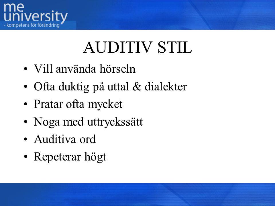 AUDITIV STIL Vill använda hörseln Ofta duktig på uttal & dialekter