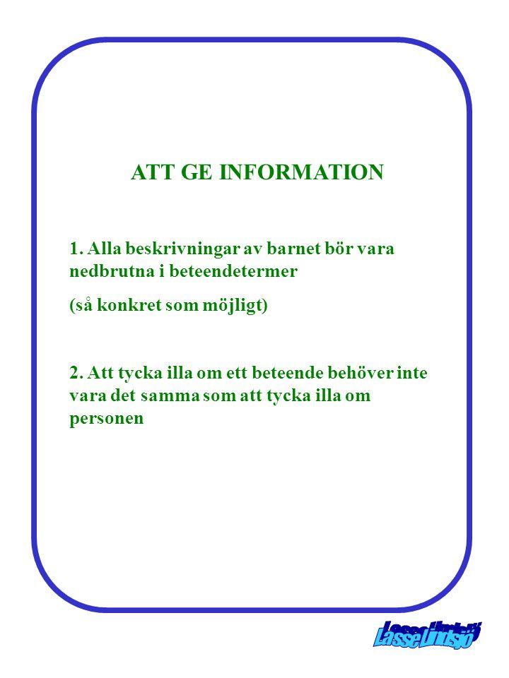 ATT GE INFORMATION 1. Alla beskrivningar av barnet bör vara nedbrutna i beteendetermer. (så konkret som möjligt)