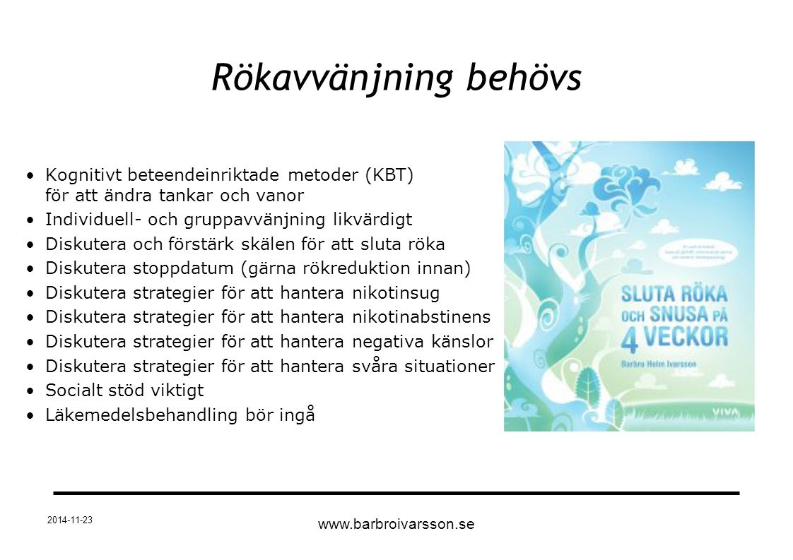 Rökavvänjning behövs Kognitivt beteendeinriktade metoder (KBT) för att ändra tankar och vanor. Individuell- och gruppavvänjning likvärdigt.