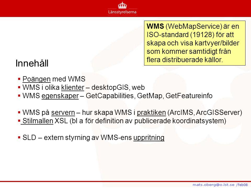 WMS (WebMapService) är en ISO-standard (19128) för att skapa och visa kartvyer/bilder som kommer samtidigt från flera distribuerade källor.