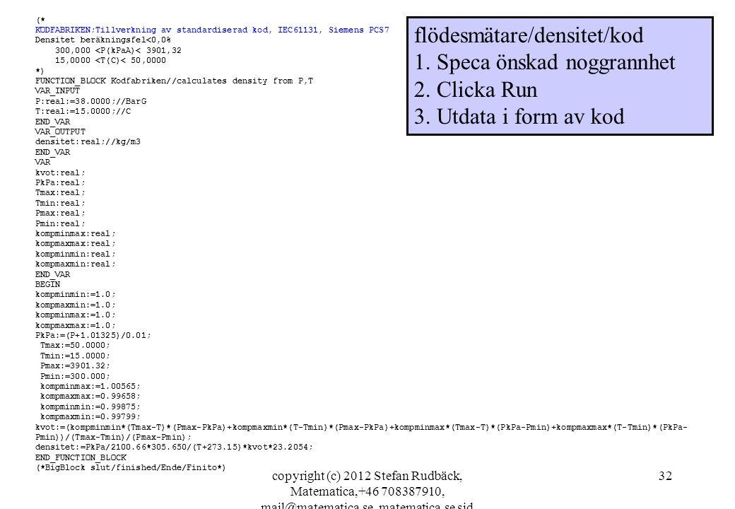 flödesmätare/densitet/kod 1. Speca önskad noggrannhet 2. Clicka Run