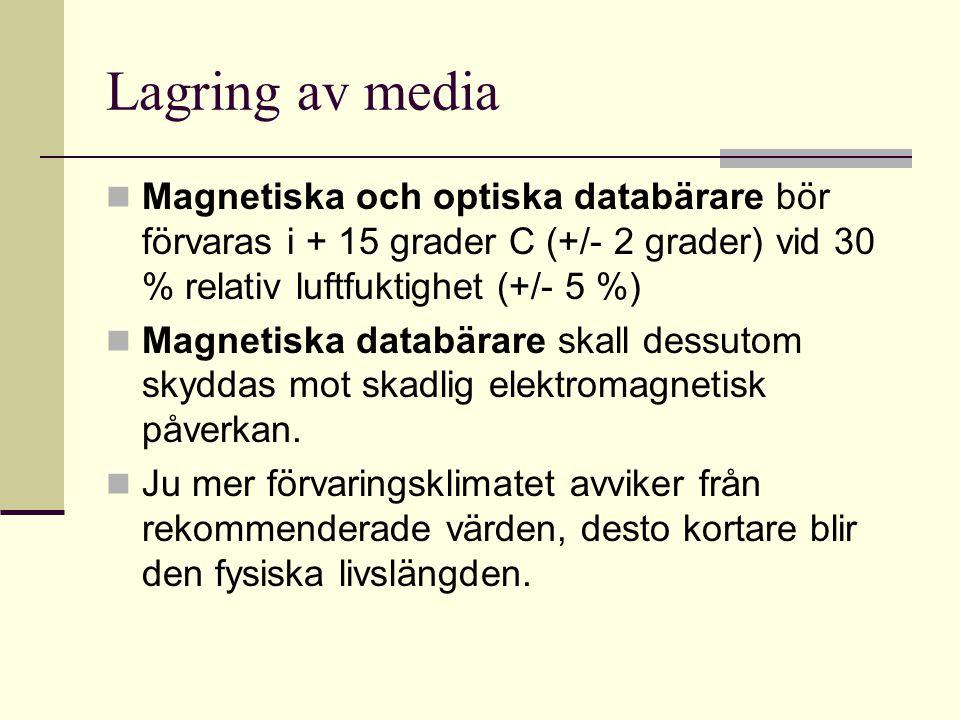 Lagring av media Magnetiska och optiska databärare bör förvaras i + 15 grader C (+/- 2 grader) vid 30 % relativ luftfuktighet (+/- 5 %)