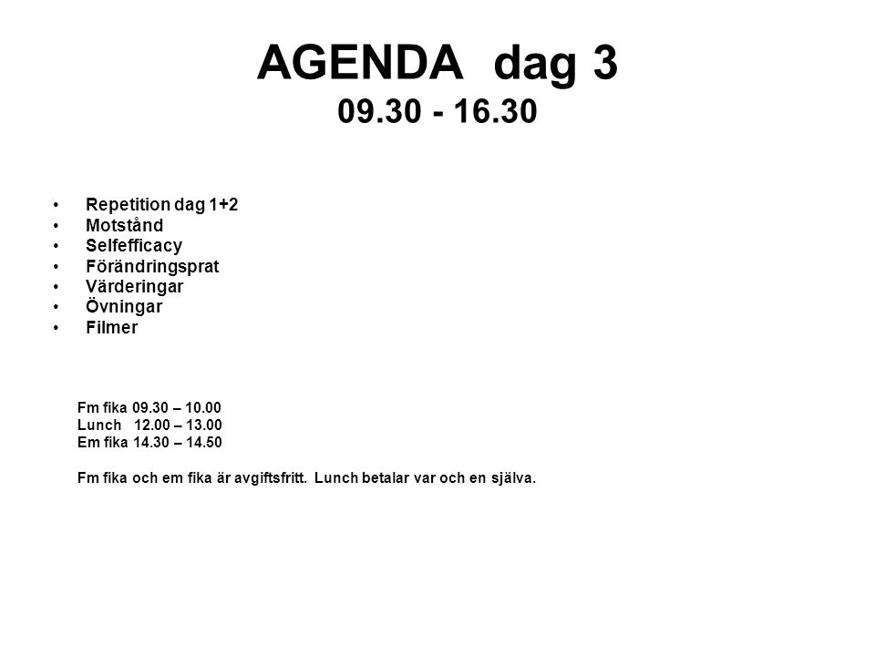 AGENDA dag 3 09.30 - 16.30 Repetition dag 1+2 Motstånd Selfefficacy