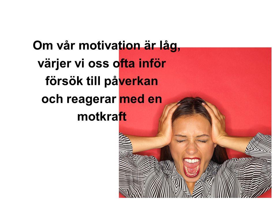 Om vår motivation är låg, värjer vi oss ofta inför