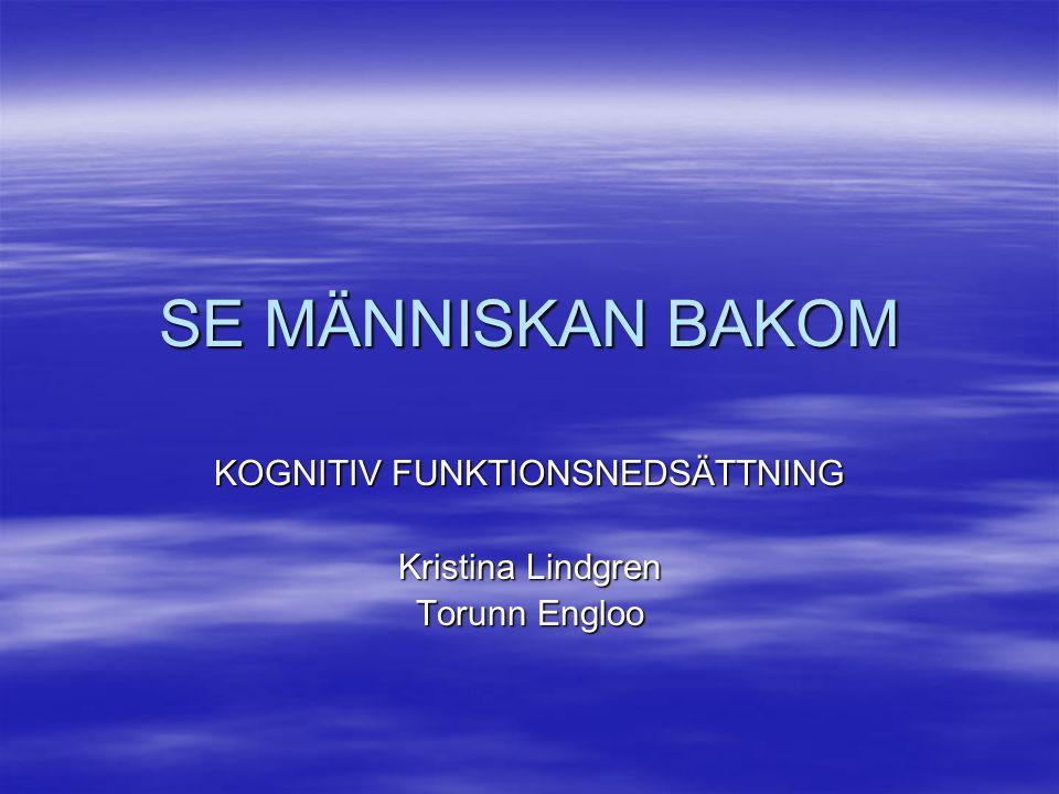 KOGNITIV FUNKTIONSNEDSÄTTNING Kristina Lindgren Torunn Engloo