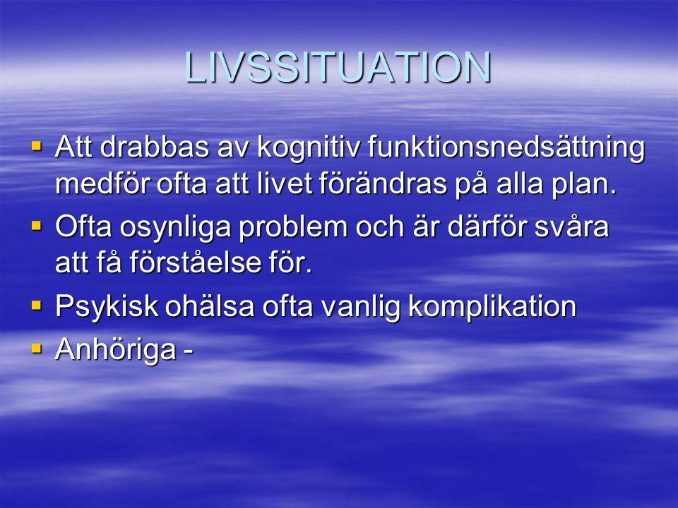 LIVSSITUATION Att drabbas av kognitiv funktionsnedsättning medför ofta att livet förändras på alla plan.