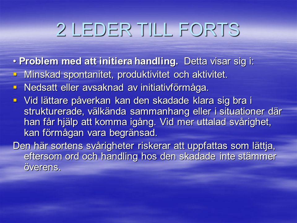 2 LEDER TILL FORTS • Problem med att initiera handling. Detta visar sig i: Minskad spontanitet, produktivitet och aktivitet.