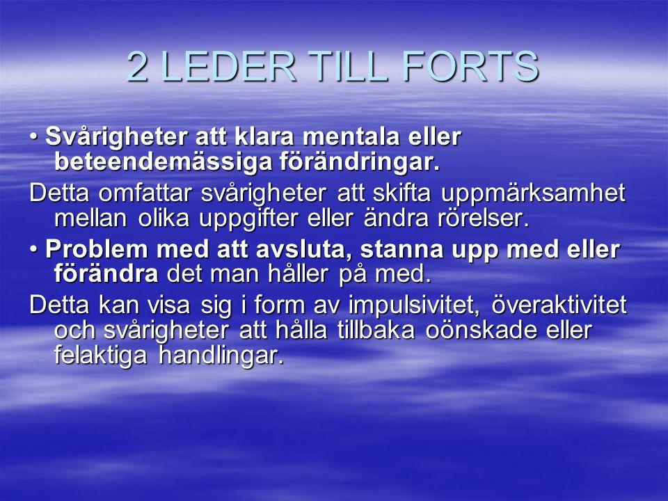 2 LEDER TILL FORTS • Svårigheter att klara mentala eller beteendemässiga förändringar.