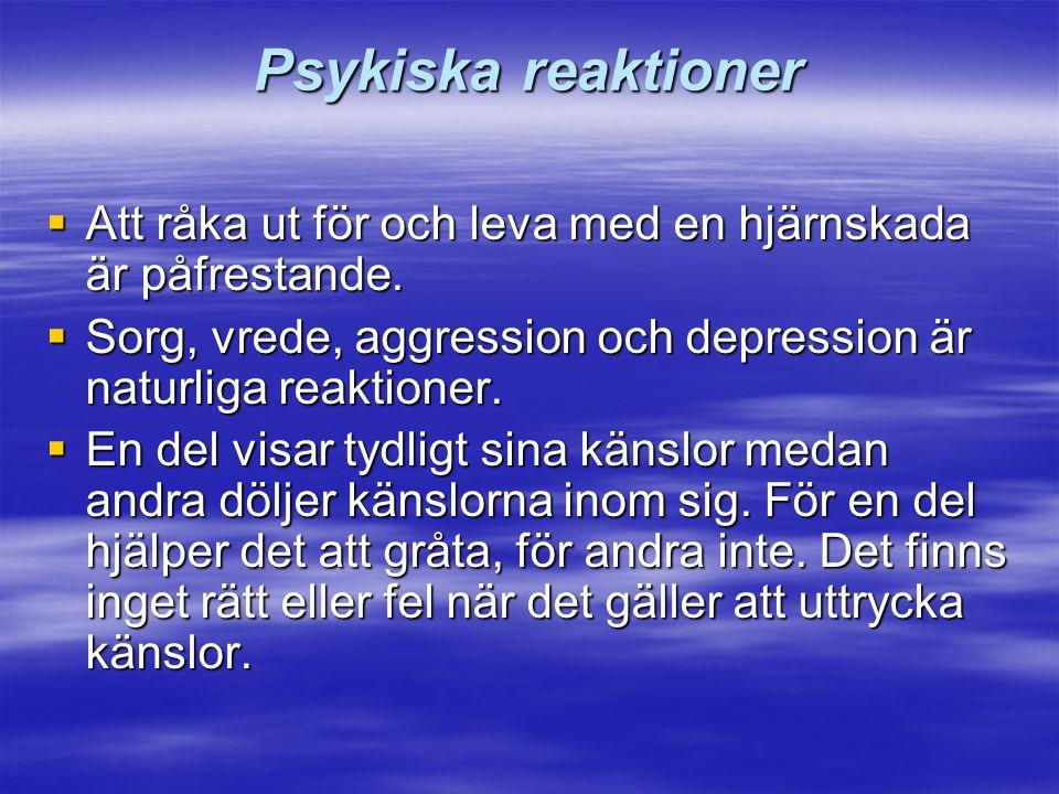 Psykiska reaktioner Att råka ut för och leva med en hjärnskada är påfrestande. Sorg, vrede, aggression och depression är naturliga reaktioner.