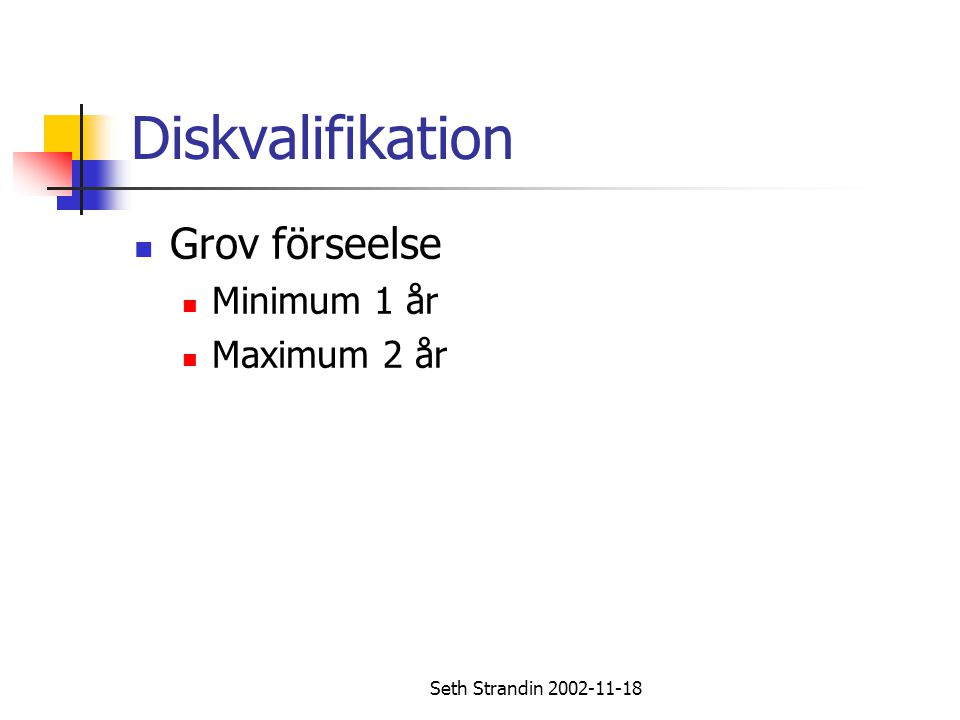 Diskvalifikation Grov förseelse Minimum 1 år Maximum 2 år