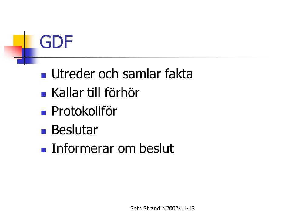 GDF Utreder och samlar fakta Kallar till förhör Protokollför Beslutar