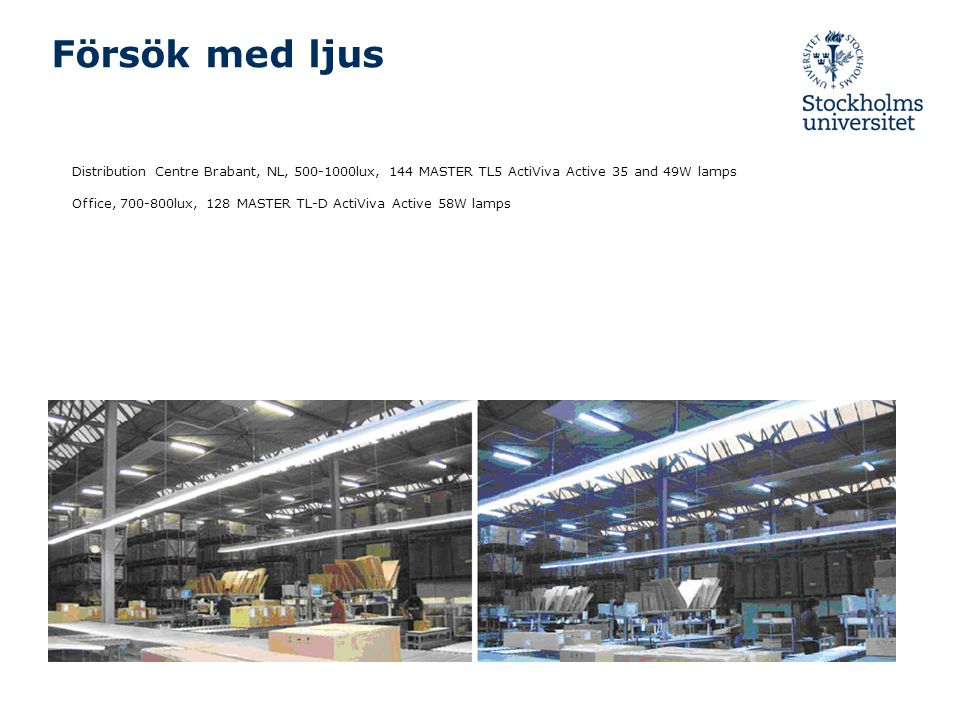 Försök med ljus Distribution Centre Brabant, NL, 500-1000lux, 144 MASTER TL5 ActiViva Active 35 and 49W lamps.