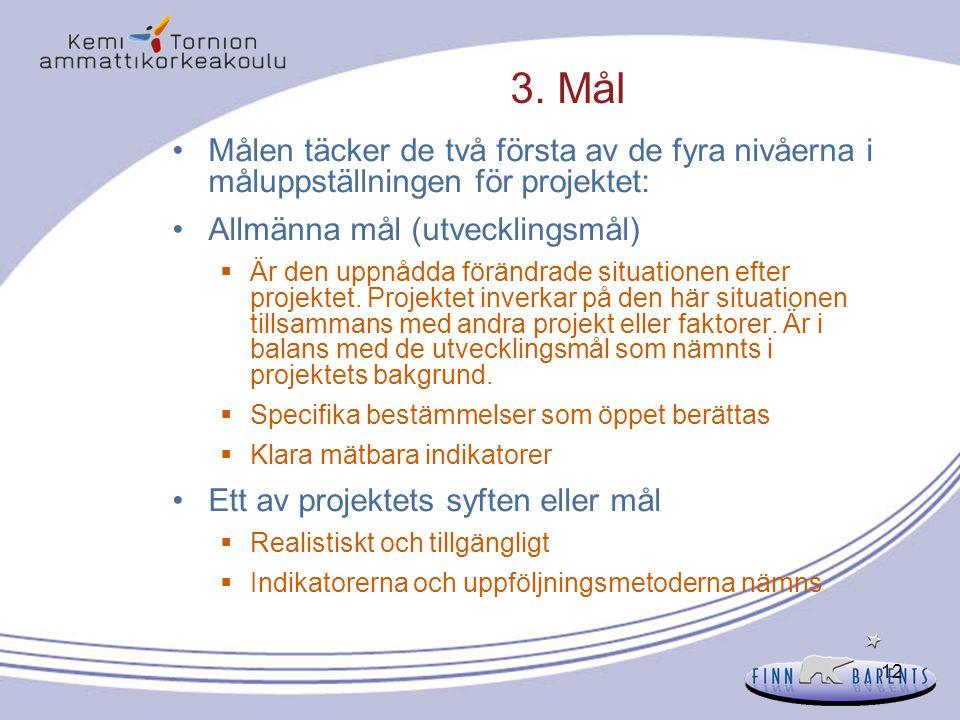 3. Mål Målen täcker de två första av de fyra nivåerna i måluppställningen för projektet: Allmänna mål (utvecklingsmål)