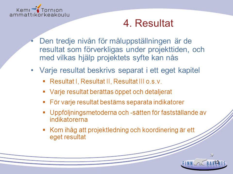 4. Resultat Den tredje nivån för måluppställningen är de resultat som förverkligas under projekttiden, och med vilkas hjälp projektets syfte kan nås.